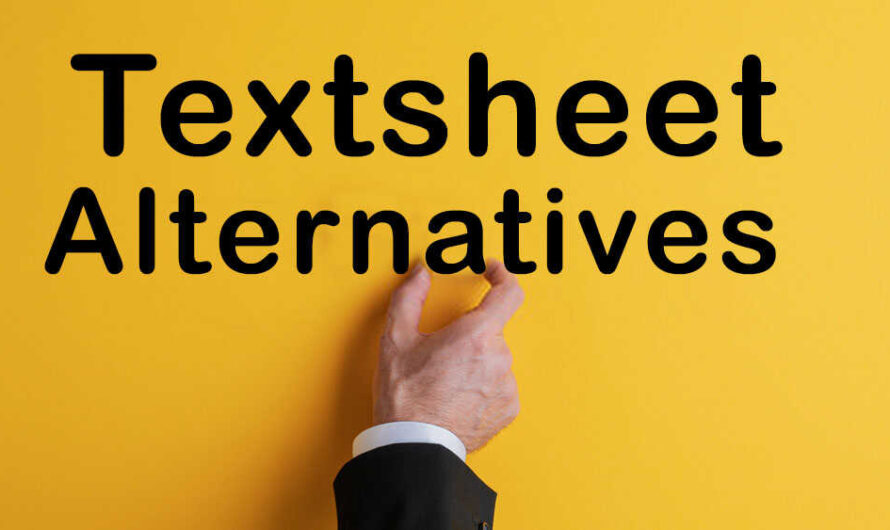 Let's Discuss About Textsheet and Its Alternatives!